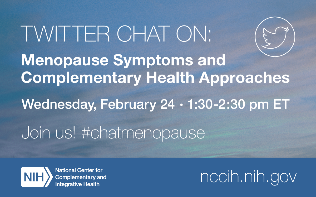 Twitter chat on: Menopause Symptoms and Complementary Health Approaches-Wednesday, February 24, 1:30-2:30p.m. ET Join us! #chatmenopause