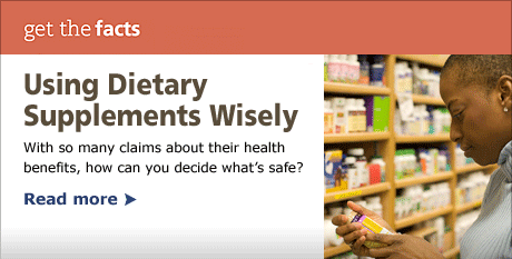 Using dietary supplements wisely: With so many claims about their health benefits, how can you decide what's safe?