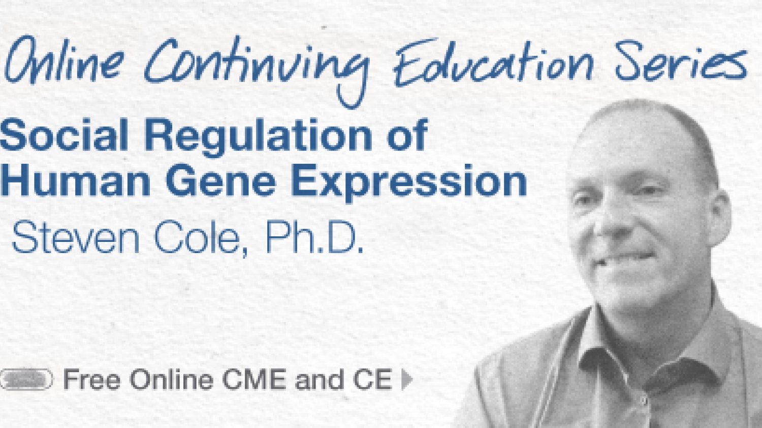 Online Continuing Education Series: Social Regulation of Human Gene Expression, by Steven Cole, Ph.D. Earn free online CME and CEU.