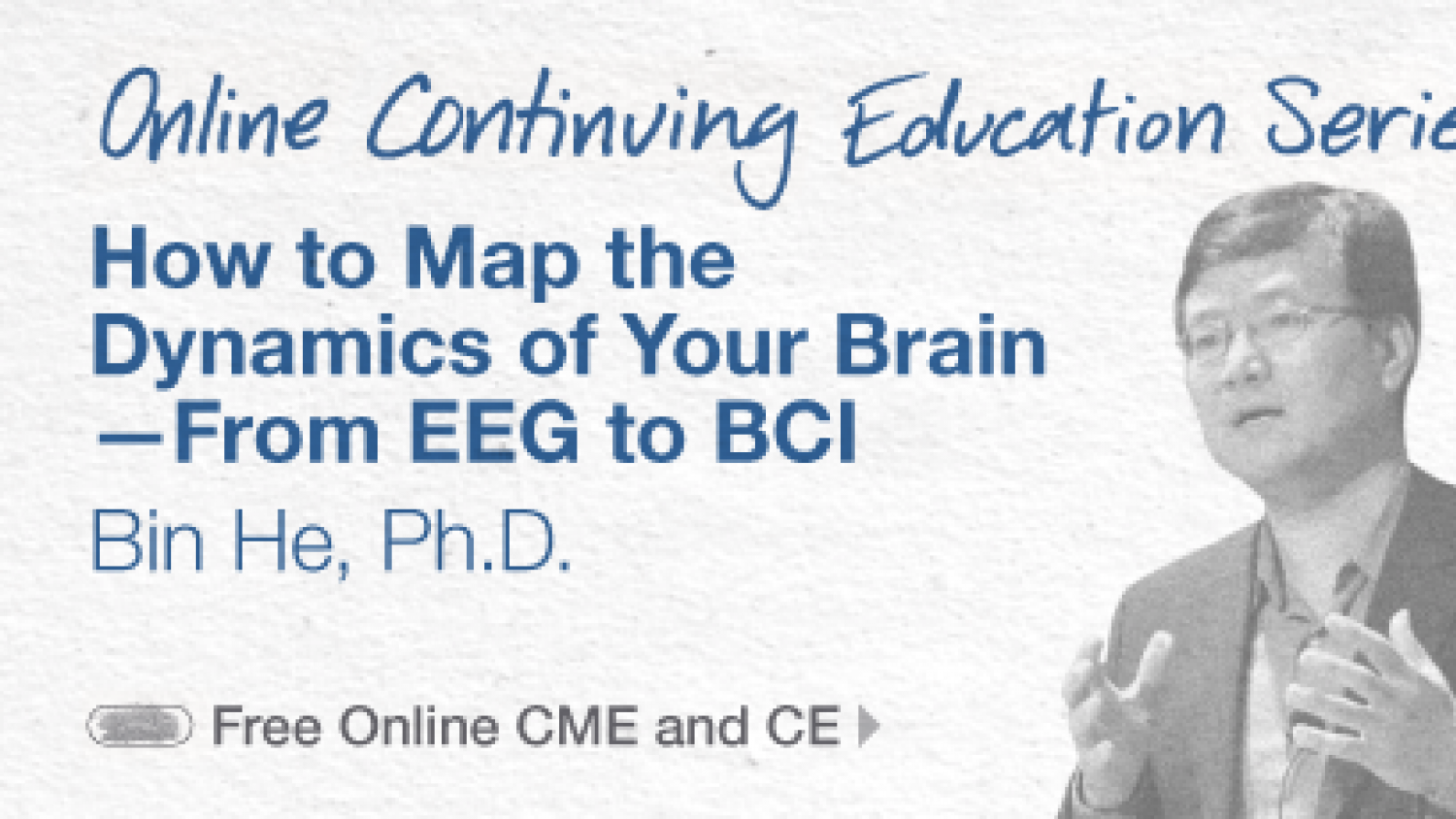 Online continuing Education Series: How to Map the Dynamics of Your Brain - From EEG to BCI; Bin He, Ph.D. (Free Online CME and CE)