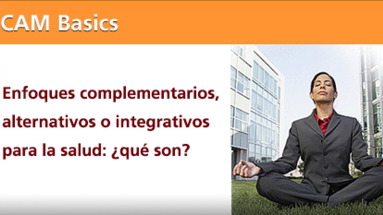 CAM Basics: Enfoques complementarios, alternativos o integrativos para la salud: ¿qué son?