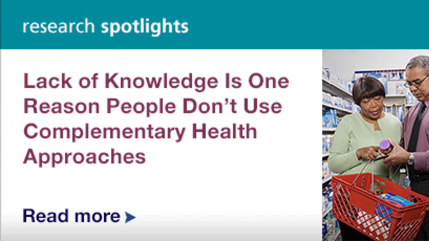 Research Spotlight: Lack of Knowledge is One Reason People Don't Use Complementary Health Approches.  READ MORE