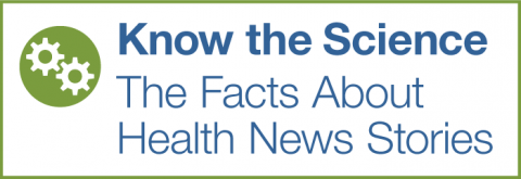 Know the Science: The Facts About Health News Stories