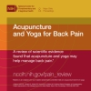 Acupuncture and Yoga for Back Pain—A review of scientific evidence found that acupuncture and yoga may help manage back pain. nccih.nih.gov/pain_review